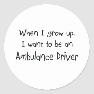 When I grow up I want to be an Ambulance Driver Round Sticker