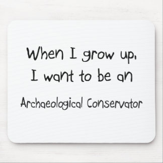 When I grow up I want to be an Archaeological Cons Mouse Pad