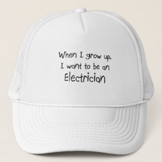 When I grow up I want to be an Electrician Trucker Hat