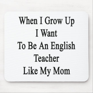 When I Grow Up I Want To Be An English Teacher Lik Mouse Pad