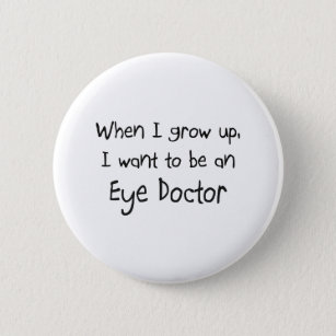 49a2369a3d1 When I grow up I want to be an Eye Doctor 2 Inch Round Button