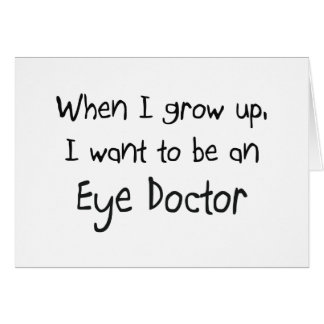 When I grow up I want to be an Eye Doctor Card