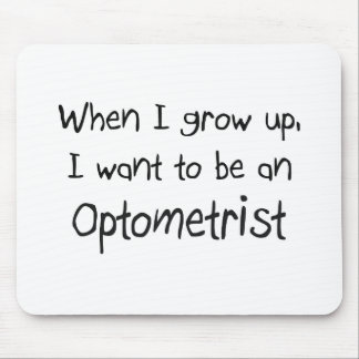 When I grow up I want to be an Optometrist Mouse Pad