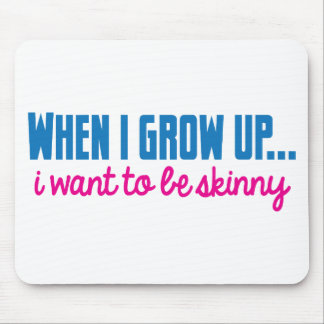 When I grow up I want to be SKINNY Mousepads