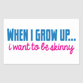When I grow up I want to be SKINNY Rectangle Stickers