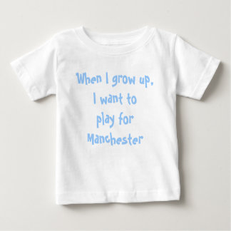 When I grow up, I want to play for Manchester Baby T-Shirt