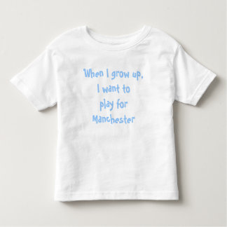 When I grow up, I want to play for Manchester Toddler T-shirt