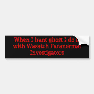 When I hunt ghost I do it with Wasatch Paranorm... Bumper Sticker