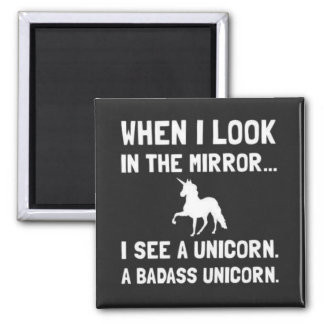 When I Look In The Mirror I See A Unicorn Square Magnet