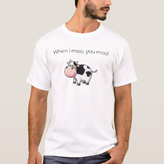 When I moo, you moo! T-Shirt