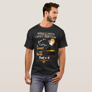 When I retire I will Match T-Shirt