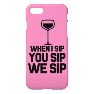 When I sip you sip we sip funny wine phone case