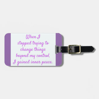 WHEN I STOPPED TRYING TO CHANGE THINGS BEYOND MY C LUGGAGE TAG