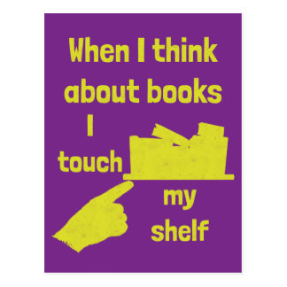 When I think about books I touch my shelf Postcard
