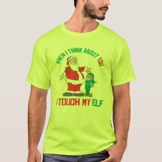 When I think about you I touch my Elf T-Shirt