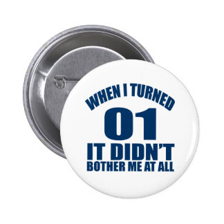 When I Turned 01 It Didn't Bothre Me At All 2 Inch Round Button
