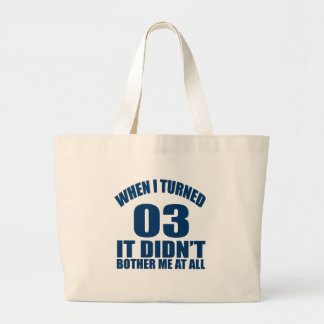 When I Turned 03 It Didn't Bothre Me At All Large Tote Bag