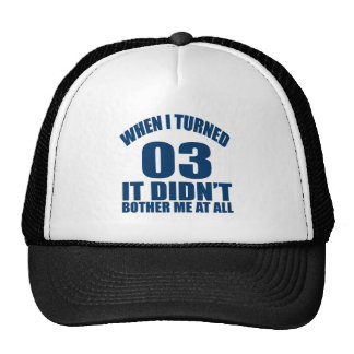 When I Turned 03 It Didn't Bothre Me At All Trucker Hat