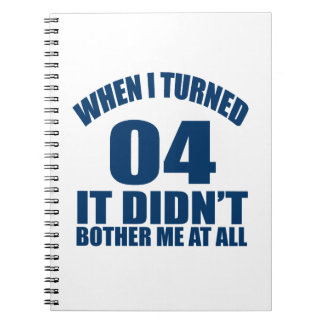 When I Turned 04 It Didn't Bothre Me At All Notebooks