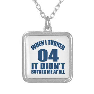 When I Turned 04 It Didn't Bothre Me At All Silver Plated Necklace