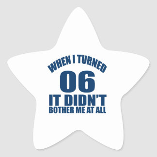 When I Turned 06 It Didn't Bothre Me At All Star Sticker