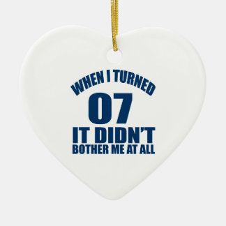 When I Turned 07 It Didn't Bothre Me At All Ceramic Heart Ornament