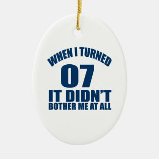 When I Turned 07 It Didn't Bothre Me At All Ceramic Oval Ornament