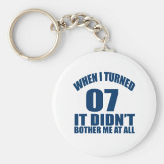 When I Turned 07 It Didn't Bothre Me At All Keychain