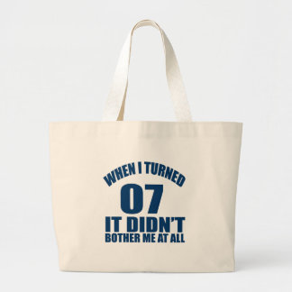When I Turned 07 It Didn't Bothre Me At All Large Tote Bag