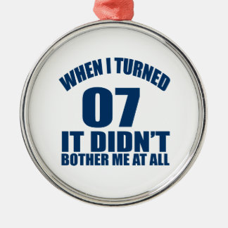 When I Turned 07 It Didn't Bothre Me At All Silver-Colored Round Ornament