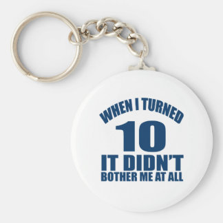 When I Turned 10 It Didn't Bothre Me At All Keychain