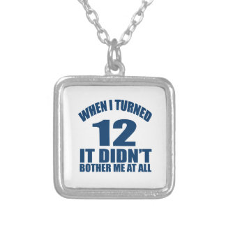 When I Turned 12 It Didn't Bothre Me At All Silver Plated Necklace