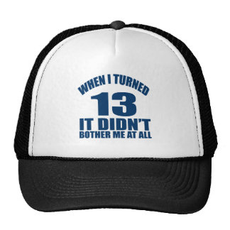 When I Turned 13 It Didn't Bothre Me At All Trucker Hat