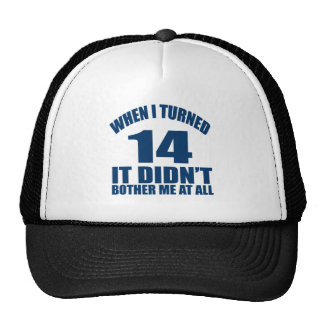 When I Turned 14 It Didn't Bothre Me At All Trucker Hat