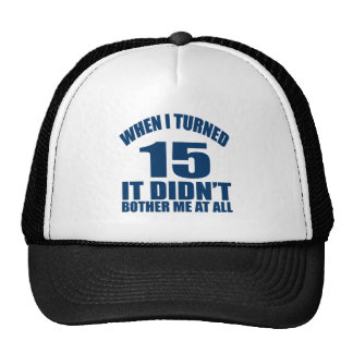 When I Turned 15 It Didn't Bothre Me At All Trucker Hat