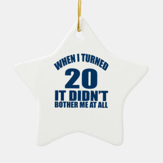 When I Turned 20 It Didn't Bothre Me At All Ceramic Star Ornament