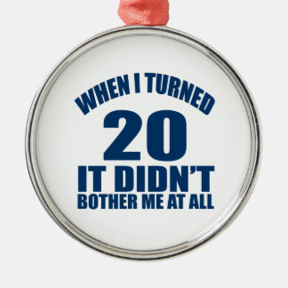 When I Turned 20 It Didn't Bothre Me At All Silver-Colored Round Ornament