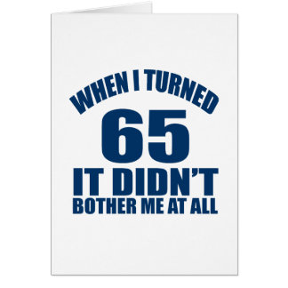 WHEN I TURNED 65 IT DID NOT BOTHER ME AT ALL CARD