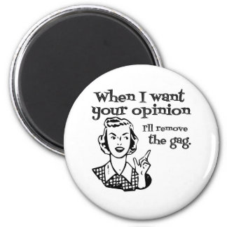 When I Want Your Opinion I'll Remove The Gag B&W 2 Inch Round Magnet