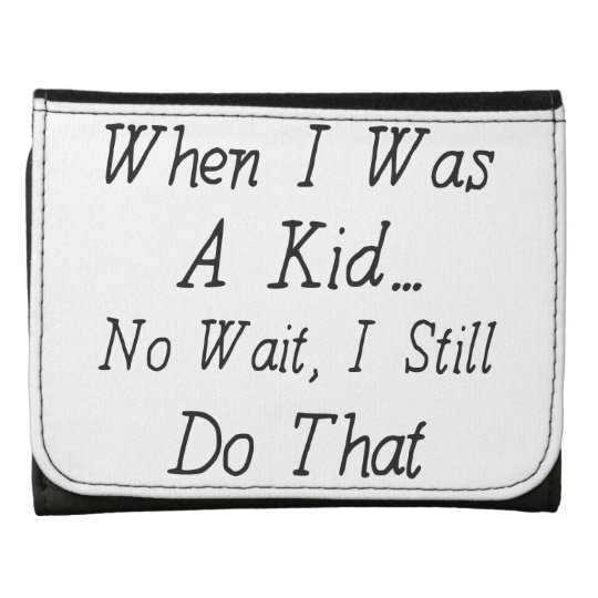 When I Was A Kid - Funny Quote About Nostalgia Wallet