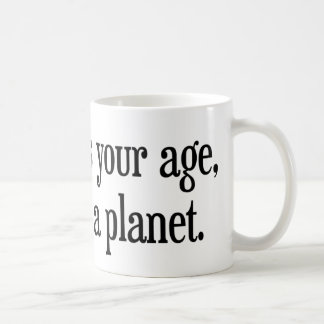 When I Was Your Age Pluto Was a Planet Coffee Mugs