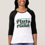 When I was your age Pluto was a planet T-shirts