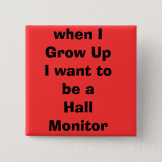 when IGrow UpI want to be a Hall Monitor 2 Inch Square Button