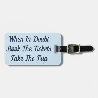 When In Doubt Book The Tickets Take The Trip Luggage Tag