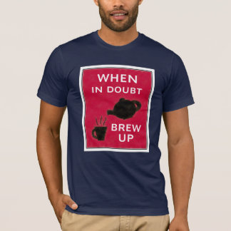When In Doubt ~ Brew Up T-Shirt