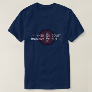 When in Doubt, Comment It Out T-Shirt