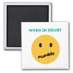 When in doubt, Mumble Refrigerator Magnets
