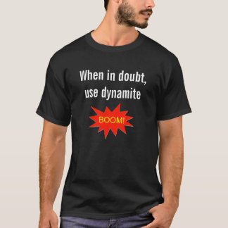 When in doubt use dynamite T-Shirt