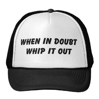 When In Doubt Whip It Out Hats