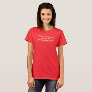 When in Rome, do as the Romanians do. T-Shirt